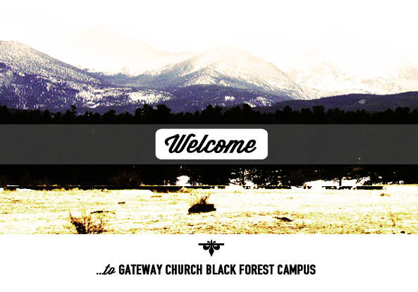 Welcome to Gateway Church Black Forest Campus